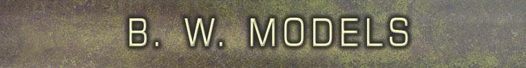 B. W. MODELS