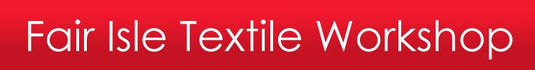 The Fair Isle Textile Workshop