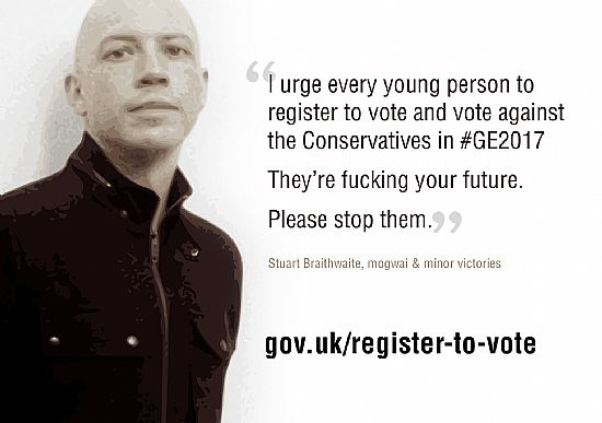 stuart braithwaite, mogwai - the tories are fucking your future. please stop them. register to vote