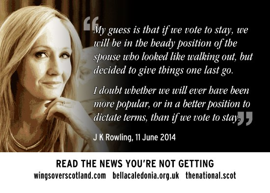 j k rowling - we'll never have been more popular, or in a better position to dictate terms, than if we vote no