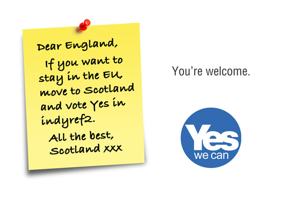 dear england - want to stay in the eu? move to scotland and vote yes.