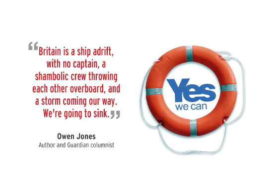 britain is a ship adrift, with no captain, and a shambolic crew throwing each other overboard. yes is scotland's lifebelt.