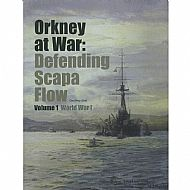 Orkney At War: Defending Scapa Flow, Vol 1