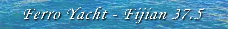 Ferro Yacht - Fijian 37.5