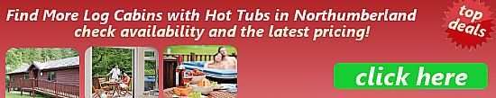 discover a range of log cabins with hot tubs in northumberland